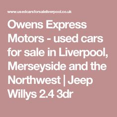 Owens Express Motors - used cars for sale in Liverpool, Merseyside and the Northwest   | Jeep Willys 2.4 3dr