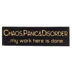 Plaque - Chaos Panic Disorder Panic Disorder, Funny Signs, Disorders, Novelty Signs, Panic Attacks