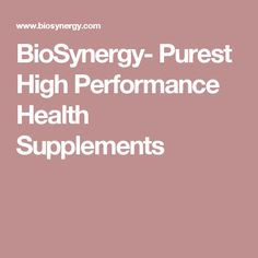 BioSynergy- Purchase Purest Form High Performance Health Supplements
