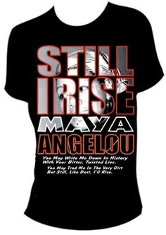 Rest in Peace and Power Maya Angelou! I'm diggin' the quote on this Commemorative Ladie's T-Shirt.