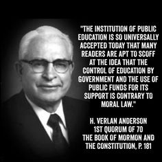 """""""The institution of public education is so universally accepted today that many readers are apt to scoff at the idea that the control of education by government and the use of public funds for its support is contrary to moral law.""""  H. Verlan Anderson, LDS, homeschool, homeschooling, unschool, unschooling"""