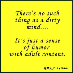 I have a very dirty mind too. Lol