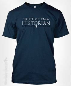Trust me, I'm a historian - gift for ancient history major degree student librarian world historical professor past tshirt t-shirt tee shirt...