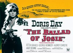 """The Ballad of Josie (1967)  The poster for this comedy western trades on memories of Day's classic turn as Calamity Jane back in 1953. Day plays a sheep-farmer (""""Calamity Josie"""") who stirs up a Wyoming town with thoughts of feminism and women's suffrage. """"It's Quick-draw Doris,"""" the tagline screams, """"the wildest, wooliest sheepwoman who ever cowed a herd of cattle barons."""""""