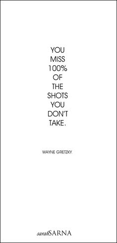 Quotes, Quoted. You miss 100% of the shots you don't take. - Wayne Gretzky.