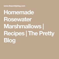 Homemade Rosewater Marshmallows | Recipes | The Pretty Blog
