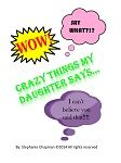 Crazy Things My Daughter Says by Stephanie Chapman http://amzn.to/1n81Jz8