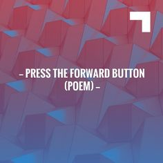 Friends, a shiny blogpost is here ✨ Press the forward button (poem) http://justintuijl.blogspot.com/2017/09/press-forward-button-poem.html?utm_campaign=crowdfire&utm_content=crowdfire&utm_medium=social&utm_source=pinterest