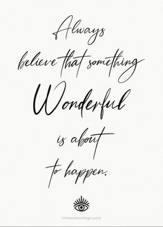 Always believe that something wonderful is about to happen Inspirational Quotes About Strength, Inspiring Quotes About Life, Faith Quotes, Words Quotes, Bible Quotes, Me Quotes, Wing Quotes, Encouraging Bible Verses, Beach Quotes