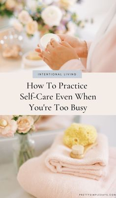 How To Practice Self-Care Even When You're Too Busy | Self Love Tips | Feeling overwhelmed by the busyness of life without time to look after yourself? Click to learn how to organize your time, establish a healthier social media routine, find time to rest and reflect and more tips for simple and intentional living. | Organize Your Life | Simple Living Tips | Pretty Simple Days #selfcare #selflove #simpleliving #minimalistlifestyle #slowliving Make Yourself A Priority, Look After Yourself, How To Better Yourself, Live For Yourself, Vegan Recipes Plant Based, Self Actualization, Love Tips, Self Care Routine, Slow Living