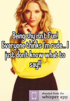 Being shy isn't fun! Everyone thinks I'm rude... I just don't know what to say!!