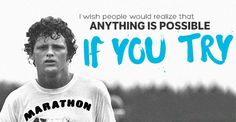 "Quote of the Day: Anything is Possible - Quote of the Day: ""I wish people would realize that anything is possible if you try."" - Terry Fox"