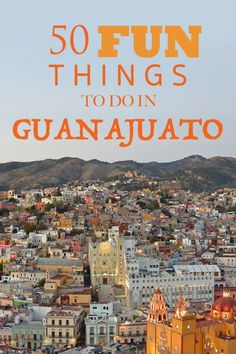 Guanajuato Things To Do In And Mexico On Pinterest