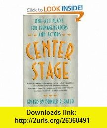 Center Stage One-Act Plays for Teenage Readers (9780064470780) Donald R. Gallo , ISBN-10: 0064470784  , ISBN-13: 978-0064470780 ,  , tutorials , pdf , ebook , torrent , downloads , rapidshare , filesonic , hotfile , megaupload , fileserve