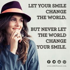 """""""Let your smile change the world. But never let the world change your smile."""" -xx-"""