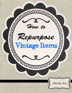Ideas and tips for repurposing vintage items via Tidbits & Twine