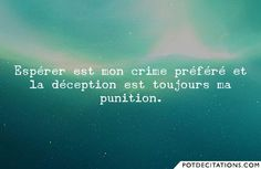 Citations Ou D'espérer Que Trusting: Espérer est mon crime préféré et la déception est toujours ma punition.