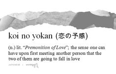koi no yokan: the sense one can have upon first meeting another person that the two of them are going to fall in love (via Wordstruck)