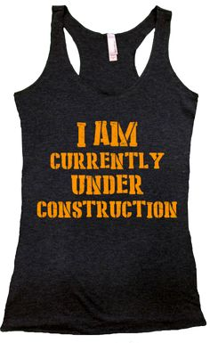 I am currently under construction! Aren't we all lol.