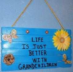 Grandchildren sign, Grandchildren, Life is just better with Grandchildren…