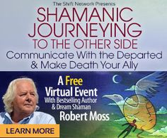 Robert Moss Shamanic Journeying to the Other Side: Communicate with the Departed & Make Death Your Ally