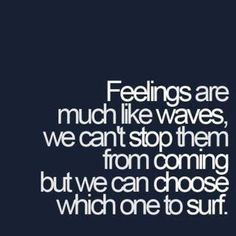 Don't let your emotions run your life! (so much easier said then done)