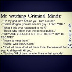 Oh my god lol I say all of these! Except the second replace Derek Morgan with Spencer Reid.