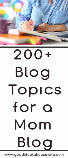 Over 200 + topics for Mom Bloggers. Good Life of a Housewife | www.goodlifeofahousewife.com