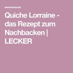 Quiche Lorraine - das Rezept zum Nachbacken | LECKER