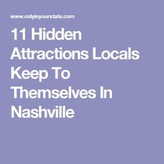 11 Hidden Attractions Locals Keep To Themselves In Nashville
