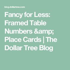 Fancy for Less: Framed Table Numbers & Place Cards | The Dollar Tree Blog