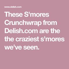 These S'mores Crunchwrap from Delish.com are the the craziest s'mores we've seen.