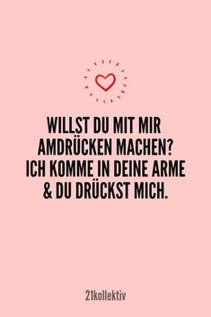 Ich komme in deine Arme und du drückst mi… Do you want to arm wrestle with me? I'm in your arms and you push me! Sweet Quotes, Happy Quotes, Love Quotes, Inspirational Quotes, German Quotes, Magic Words, Humor, True Words, Family Quotes