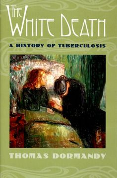 The White Death: A History of Tuberculosis by Thomas Dorm...