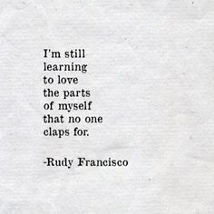 I'm still learning to love the parts of myself that no one claps for.