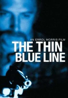 The Thin Blue Line (Documentary) - A film that successfully argued that a man was wrongly convicted for murder by a corrupt justice system in Dallas County, Texas. WATCH NOW !