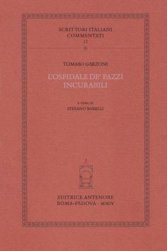 Tomasso Garzoni (2004), L'ospidale de' pazzi incurabili, ed. Stefano Barelli, Roma - Padova: Editrice Antenore.