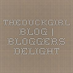 TheDuckGirl blog   Bloggers Delight