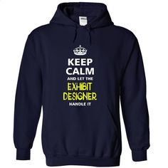 keep calm and let the EXHIBIT DESIGNER handle it T Shirt, Hoodie, Sweatshirts - hoodie outfit #teeshirt #T-Shirts