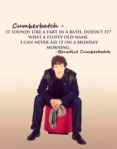 benedict cumberbatch # quote # might repost this later # bored what?! OMG Did he really say this about his last name?! BAHAHA Oh for the love of all things insane. I think I feel in Love with him MORE for this.