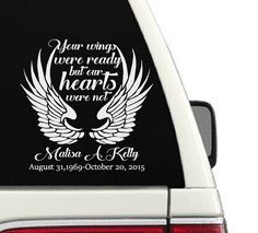 Your Wings Were Ready But Our Heart Was Not Memorial Car Decal / In Loving Memory Of Decal (#7). Size May vary by an inch or two due to length of customization •Premium vinyl specifically used for indoor and outdoor use •Easily removed with no residue - Can not be re-used •Application guide included •Great for laptops tablets cell phones cars windows lockers etc. •Contact us about custom sizes! • Designed and assembled in USA *The photo displayed may not depict the design to exact scale…