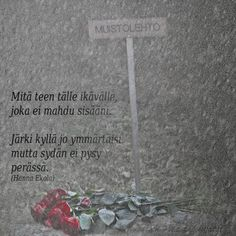 Runot 2 - Marlan kuvat Sad Love Quotes, Some Quotes, Finnish Words, Diy Presents, Love Hurts, Happy Moments, Diy And Crafts, Thoughts, Grief