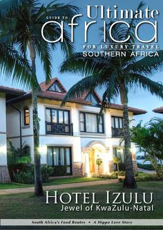 Ultimate Guide to Africa June 2014  In this issue:  Hotel Izulu Clico Boutique Hotel Tasty Winter Travels Simonsig Wine Estate Book Review Accommodation Guide South Africa