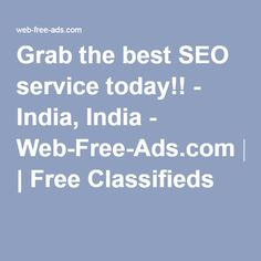 Grab the best SEO service today!! - India, India - Web-Free-Ads.com | Free Classifieds