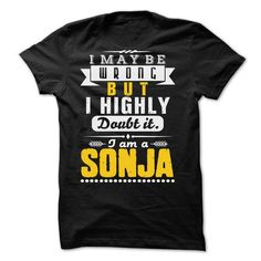 I May Be Wrong But I Highly Doubt It... SONJA - 99 Cool - #gift for friends #shirt design. BUY-TODAY => https://www.sunfrog.com/LifeStyle/I-May-Be-Wrong-But-I-Highly-Doubt-It-SONJA--99-Cool-Shirt-.html?60505