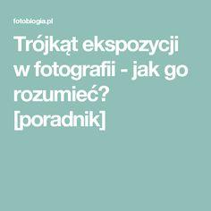 Trójkąt ekspozycji w fotografii - jak go rozumieć? [poradnik]