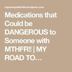 Medications that Could be DANGEROUS to Someone with MTHFR!!   MY ROAD TO…