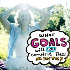 What goals will you complete this month?