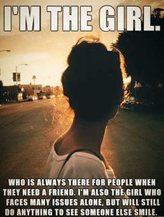 Yep, that's ME!! Always there for everyone, but not everyone always there for me, are you? The only two people I could/can ALWAYS count on was my Mom (Bless Her Soul & Miss Her So) and now my husband. I've been shocked by the actions of those whom I no longer consider family, will never forgive them. Always trusting everyone, I find myself very cautious now & trusting NO ONE until they have earned that trust.