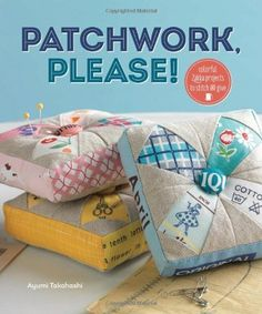 Patchwork, Please!: Colorful Zakka Projects to Stitch and Give by Ayumi Takahashi, http://www.amazon.com/dp/1596685999/ref=cm_sw_r_pi_dp_V.jurb1TD2MES